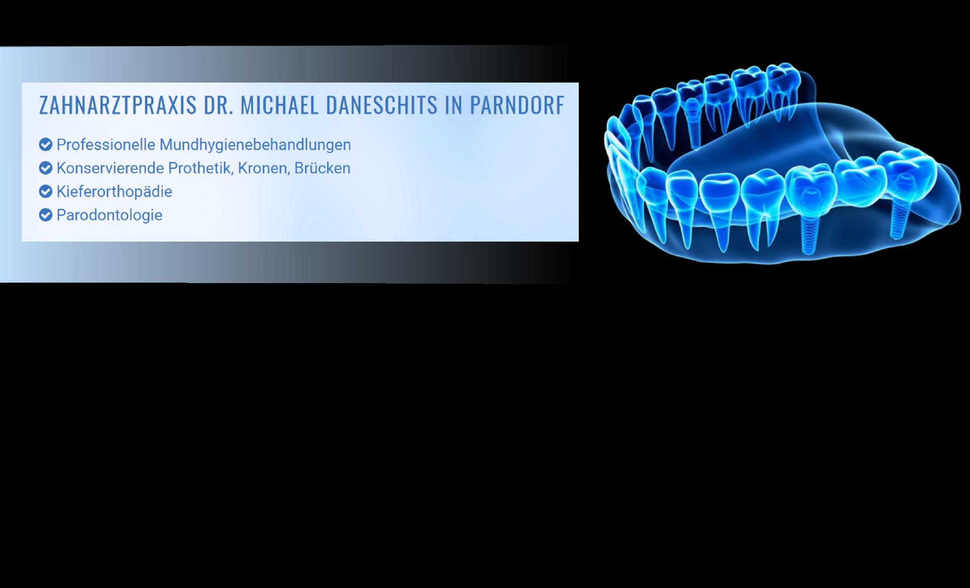 DR. MICHAEL DANESCHITS - Ihr Zahnarzt in 7111 Parndorf
